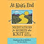 At Knit's End: Meditations for Women Who Knit Too Much | Stephanie Pearl-McPhee