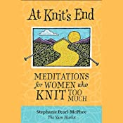 At Knit's End: Meditations for Women Who Knit Too Much | [Stephanie Pearl-McPhee]