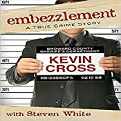 Embezzlement: A True Crime Story | [Kevin Cross, Steven White]