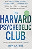 img - for The Harvard Psychedelic Club: How Timothy Leary, Ram Dass, Huston Smith, and Andrew Weil Killed the Fifties and Ushered in a New Age for America by Don Lattin (Dec 29 2010) book / textbook / text book