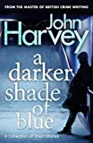 A Darker Shade of Blue: A Collection of Short Stories (0099548232) by Harvey, John