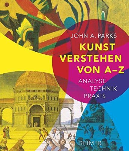 Kunst verstehen von A - Z: Analyse • Technik • Praxis