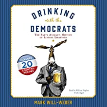 Drinking with the Democrats: The Party Animal's History of Liberal Libations Audiobook by Mark Will-Weber Narrated by William Hughes