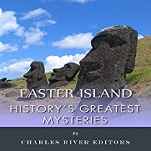 History's Greatest Mysteries: Easter Island (       UNABRIDGED) by Charles River Editors Narrated by Steve Carlson