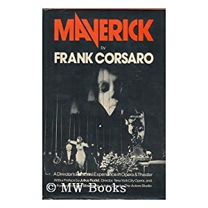 Maverick: A director's personal experience in opera and theater Frank Corsaro