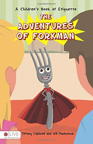 The Adventures of ForkMan: A Children's Book of Etiquette