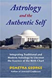 img - for Astrology and the Authentic Self: Integrating Traditional and Modern Astrology to Uncover the Essence of the Birth Chart book / textbook / text book