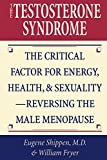 The Testosterone Syndrome: The Critical Factor for Energy, Health, and SexualityReversing the Male Menopause