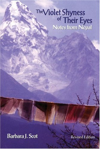 The Violet Shyness of Their Eyes: Notes from Nepal, Barbara J. Scot
