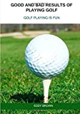 img - for Good and bad results of playing golf: Golf playing is fun book / textbook / text book