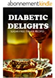 Sugar-Free Italian Recipes (Diabetic Delights) (English Edition)