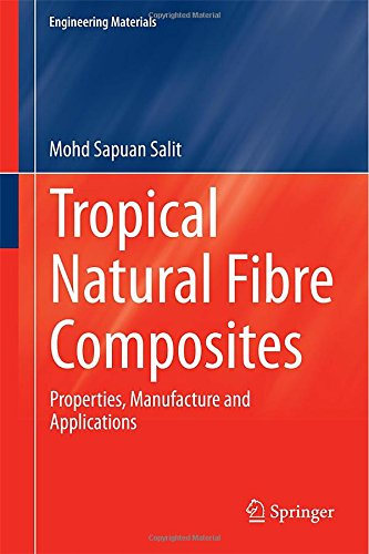 Tropical Natural Fibre Composites: Properties, Manufacture And Applications (Engineering Materials)
