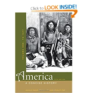 America: A Concise History, Volume One: To 1877 by James A. Henretta, Rebecca Edwards and Robert O. Self