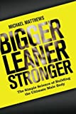 img - for Bigger Leaner Stronger: The Simple Science of Building the Ultimate Male Body (The Build Healthy Muscle Series) book / textbook / text book
