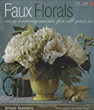 Faux Florals: Arrangements for All Seasons (Creative Home Arts Library) (English and English Edition)