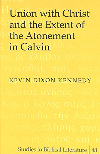 Union with Christ and the Extent of the Atonement in Calvin (Studies in Biblical Literature) PDF