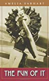 Amelia Earhart Fun Of It: Random Records of My Own Flying and of Women in Aviation