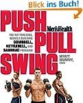 Men's Health Push, Pull, Swing: The F...