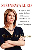 Stonewalled: My Fight for Truth Against the Forces of Obstruction, Intimidation, and Harassment in Obama\'s Washington. by Sharyl Attkisson