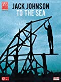 echange, troc Jack Johnson - Jack Johnson: To the Sea: Guitar-Vocal