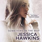 Something in the Way: Something in the Way Series, Volume 1 | [Jessica Hawkins]