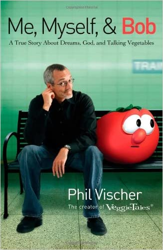 Me, Myself, and Bob: A True Story About Dreams, God, and Talking Vegetables written by Phil Vischer