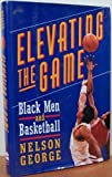 Elevating the Game: Black Men and Basketball (0060167238) by George, Nelson
