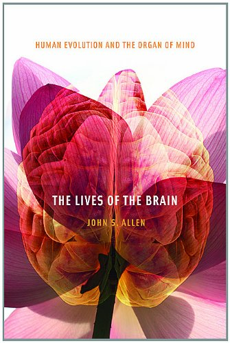 The Lives of the Brain: Human Evolution and the Organ of...
