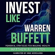 Invest Like Warren Buffett: Powerful Strategies for Building Wealth | Livre audio Auteur(s) : Matthew R. Kratter Narrateur(s) : Mike Norgaard