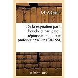 De la respiration par la bouche et par le nez : réponse au rapport du professeur Voillez: sur la note lue à l'Académie...