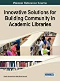 img - for Innovative Solutions for Building Community in Academic Libraries (Advances in Library and Information Science) book / textbook / text book