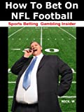 How to Bet on NFL Football (Sports Betting Gambling Insider Special Edition)
