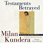 Testaments Betrayed: An Essay in Nine Parts | Milan Kundera,Linda Asher (translator)