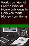 Work from Home! Proven Work at Home Job Ideas to Help You Make Money from Home