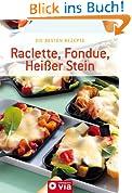 Raclette, Fondue, Heißer Stein
