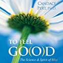 To Feel G(o)od  by Candace Pert