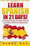 Spanish: Learn Spanish In 21 DAYS! -...