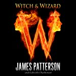 Witch & Wizard (       UNABRIDGED) by James Patterson, Gabrielle Charbonnet Narrated by Spencer Locke, Elijah Wood