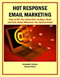 Hot Response Email Marketing: How to Get Your Subscribers to Open, Read and Take Action  Whenever You Send an Email (Marketing Matters)
