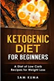 Ketogenic Diet for Beginners: A Diet of Low Carb Recipes for Weight Loss (Paleo Cookbook of Ketogenic Diet Recipes for Weight Loss that are Anti-Inflammatory) (Volume 1)