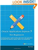 Oracle Application Express 5 For Beginners (Full Color Edition): Develop Web Apps for Desktop and Latest Mobile Devices
