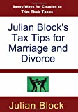 img - for Julian Block's Tax Tips for Marriage and Divorce: Savvy Ways for Couples to Trim Their Taxes book / textbook / text book