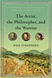 The Artist, the Philosopher, and the Warrior: The Intersecting Lives of Da Vinci, Machiavelli, and Borgia and the World They Shaped (0553807528) by Strathern, Paul