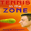 Tennis in the Zone (       UNABRIDGED) by Harry Carpenter Narrated by Matt Stone