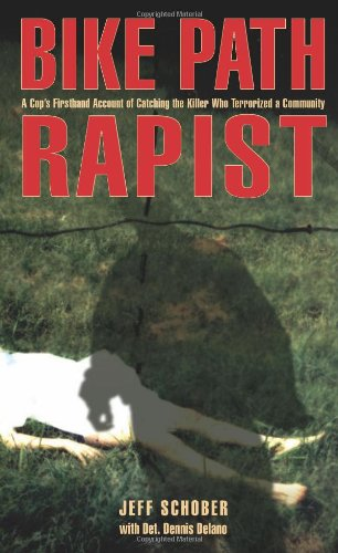 Bike Path Rapist: A Cop\'s Firsthand Account of Catching the Killer Who Terrorized a Community