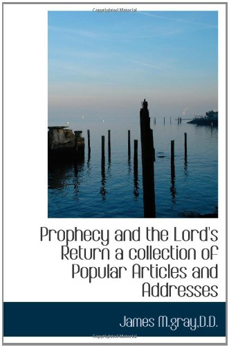 Prophecy and the Lord's Return a collection of Popular Articles and Addresses