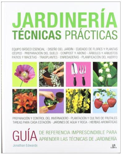 Jardinería Técnicas Prácticas: Una Completa Guía sobre Técnicas, Diseño, Siembra y Mantenimiento del Jardín y la Huerta (Plantas de Interior y Jardín)