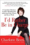 img - for I'd Rather Be in Charge: A Legendary Business Leader's Roadmap for Achieving Pride, Power, and Joy at Work by Charlotte Beers (17-Jan-2013) Paperback book / textbook / text book