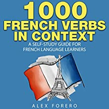 1000 French Verbs in Context: A Self-Study Guide for French Language Learners: 1000 Verb Lists in Context, Book 2 (       UNABRIDGED) by Alex Forero Narrated by Cait Frizzell
