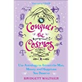 Conquer the Cosmos: Use the Power of Astrology to Attract the Man, Money, and Happiness You Deserveby Bridgett Walther